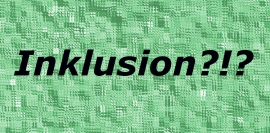 Foto: Grüne Farbfläche mit Aufschrift: Inklusion?!?